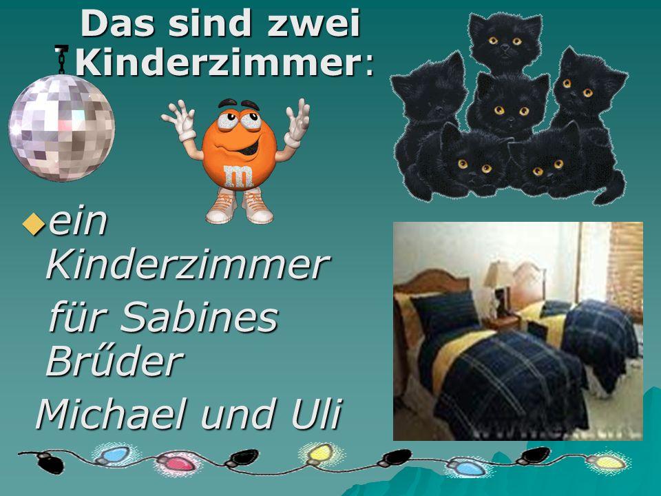 Das sind zwei Kinderzimmer: Das sind zwei Kinderzimmer:  ein Kinderzimmer für Sabines Brűder für Sabines Brűder Michael und Uli Michael und Uli