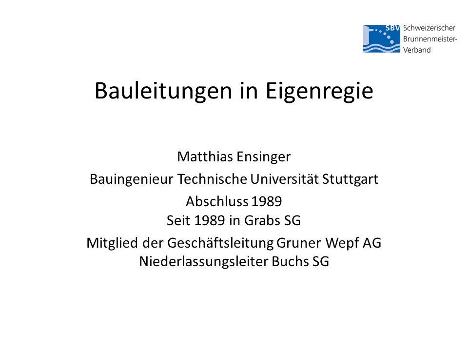 Bauleitungen in Eigenregie Matthias Ensinger Bauingenieur Technische Universität Stuttgart Abschluss 1989 Seit 1989 in Grabs SG Mitglied der Geschäftsleitung Gruner Wepf AG Niederlassungsleiter Buchs SG