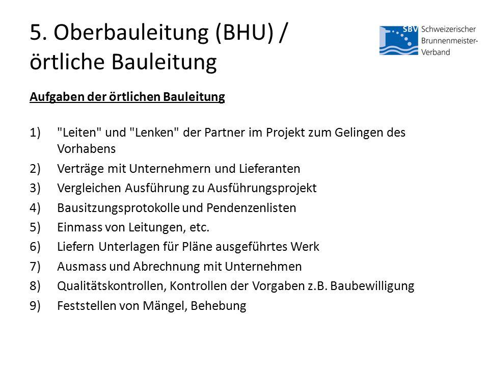 5. Oberbauleitung (BHU) / örtliche Bauleitung Aufgaben der örtlichen Bauleitung 1)