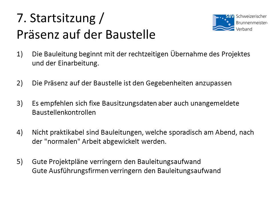 7. Startsitzung / Präsenz auf der Baustelle 1)Die Bauleitung beginnt mit der rechtzeitigen Übernahme des Projektes und der Einarbeitung. 2)Die Präsenz