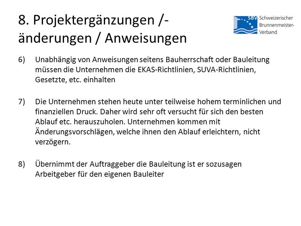 8. Projektergänzungen /- änderungen / Anweisungen 6)Unabhängig von Anweisungen seitens Bauherrschaft oder Bauleitung müssen die Unternehmen die EKAS-R