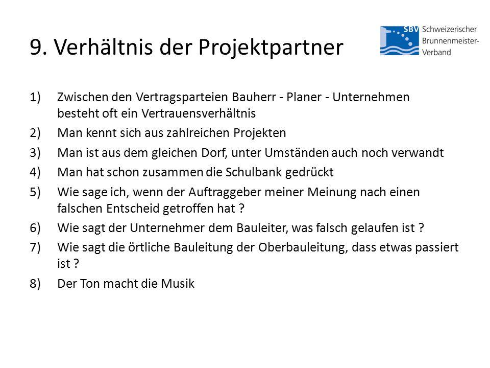 9. Verhältnis der Projektpartner 1)Zwischen den Vertragsparteien Bauherr - Planer - Unternehmen besteht oft ein Vertrauensverhältnis 2)Man kennt sich