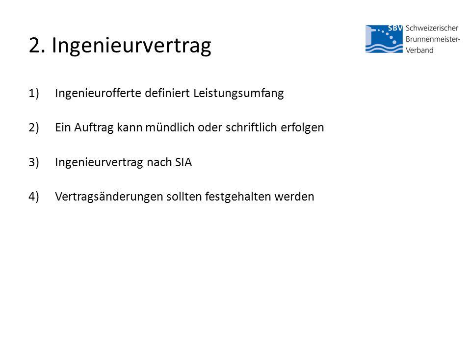 2. Ingenieurvertrag 1)Ingenieurofferte definiert Leistungsumfang 2)Ein Auftrag kann mündlich oder schriftlich erfolgen 3)Ingenieurvertrag nach SIA 4)V