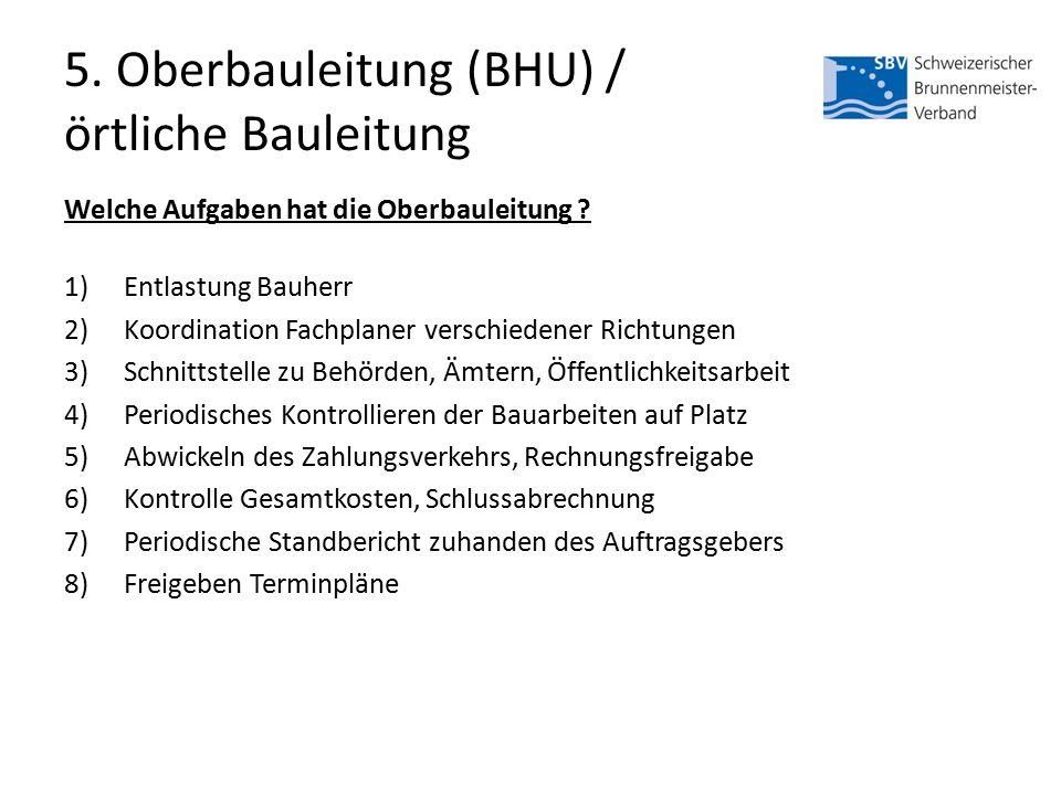 5. Oberbauleitung (BHU) / örtliche Bauleitung Welche Aufgaben hat die Oberbauleitung .