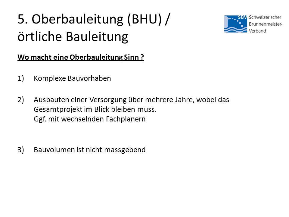 5. Oberbauleitung (BHU) / örtliche Bauleitung Wo macht eine Oberbauleitung Sinn .