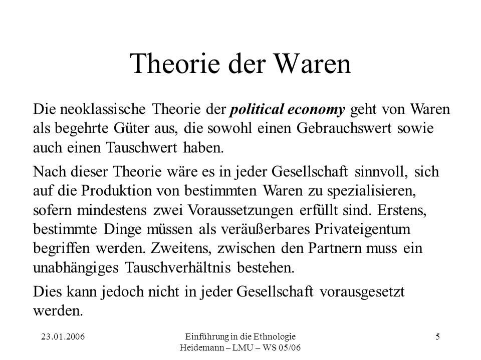23.01.2006Einführung in die Ethnologie Heidemann – LMU – WS 05/06 6 Formalisten Diese neoklassische Theorie geht von einem rational handelnden Individuum aus, das stets einen (!) maximalen Nutzen anstrebt, und daher in einem marktwirtschaftlichen Sinn wirtschaftet.
