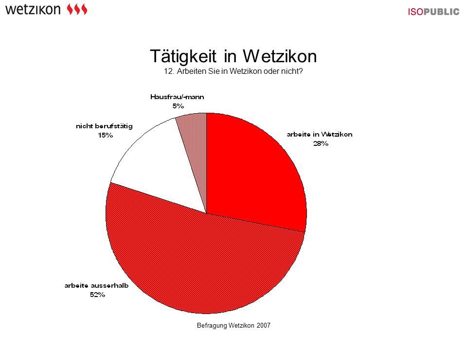 Befragung Wetzikon 2007 Tätigkeit in Wetzikon 12. Arbeiten Sie in Wetzikon oder nicht?