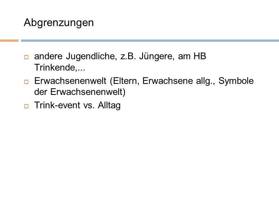 Abgrenzungen  andere Jugendliche, z.B. Jüngere, am HB Trinkende,...