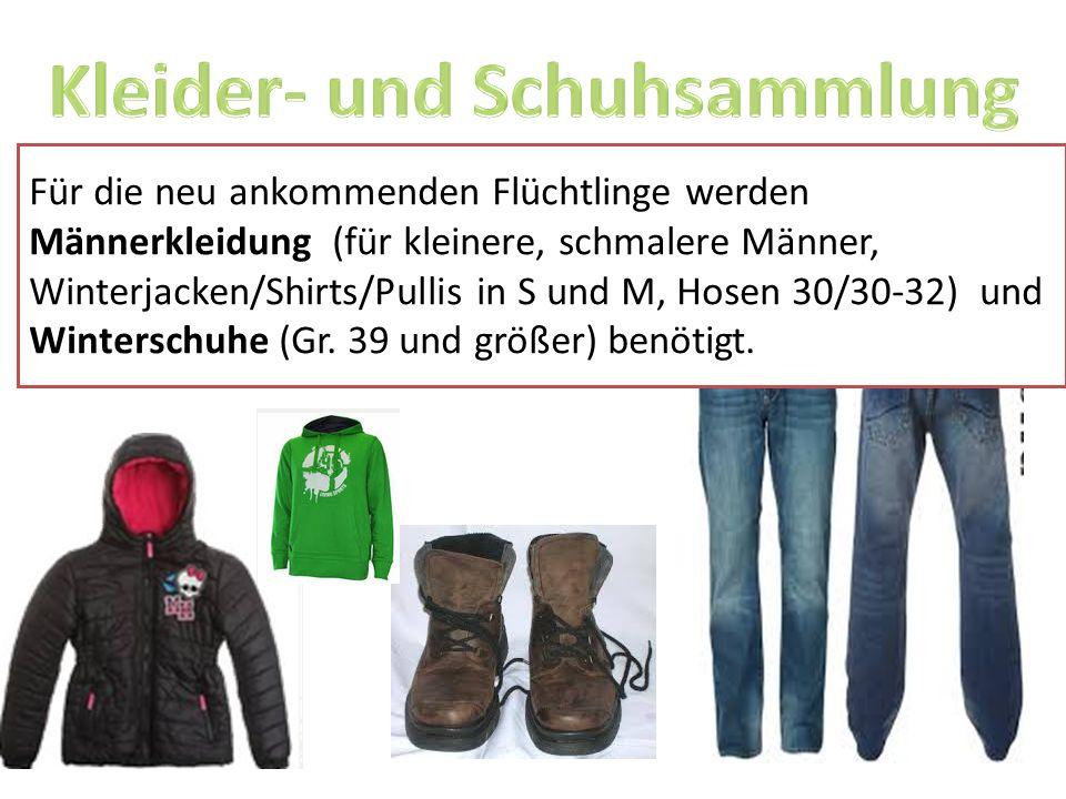Für die neu ankommenden Flüchtlinge werden Männerkleidung (für kleinere, schmalere Männer, Winterjacken/Shirts/Pullis in S und M, Hosen 30/30-32) und Winterschuhe (Gr.
