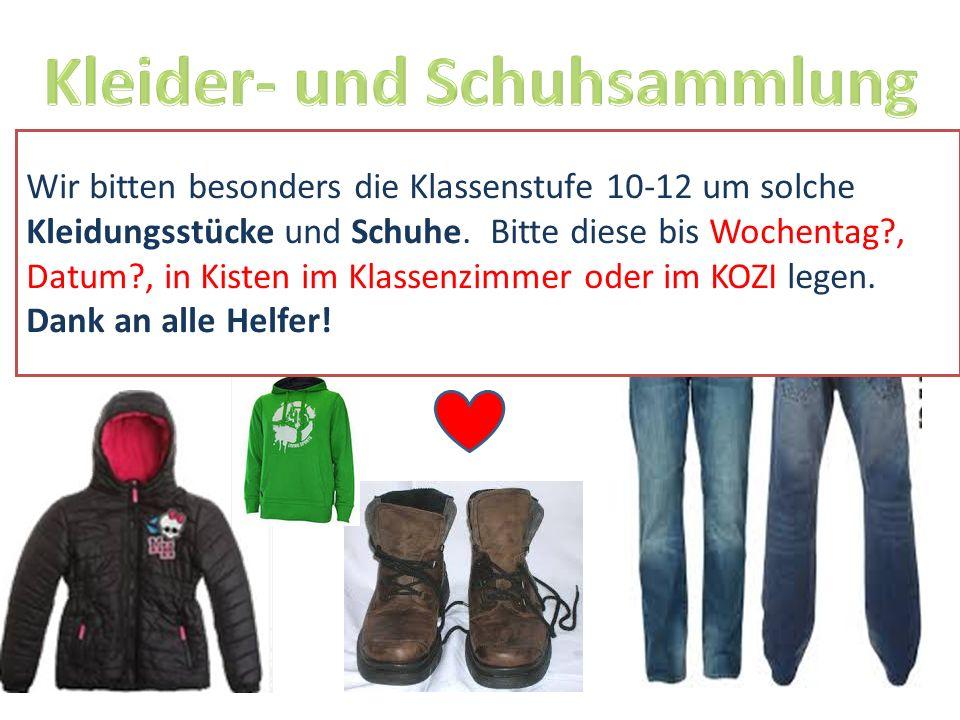 Wir bitten besonders die Klassenstufe 10-12 um solche Kleidungsstücke und Schuhe.