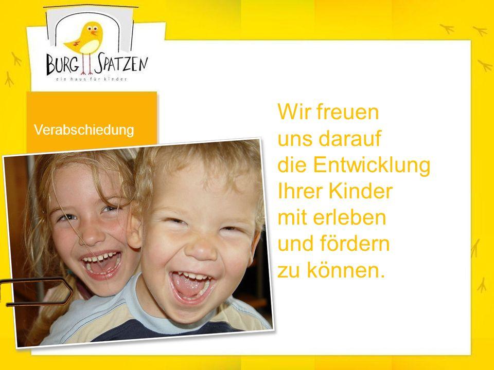 Verabschiedung Wir freuen uns darauf die Entwicklung Ihrer Kinder mit erleben und fördern zu können.