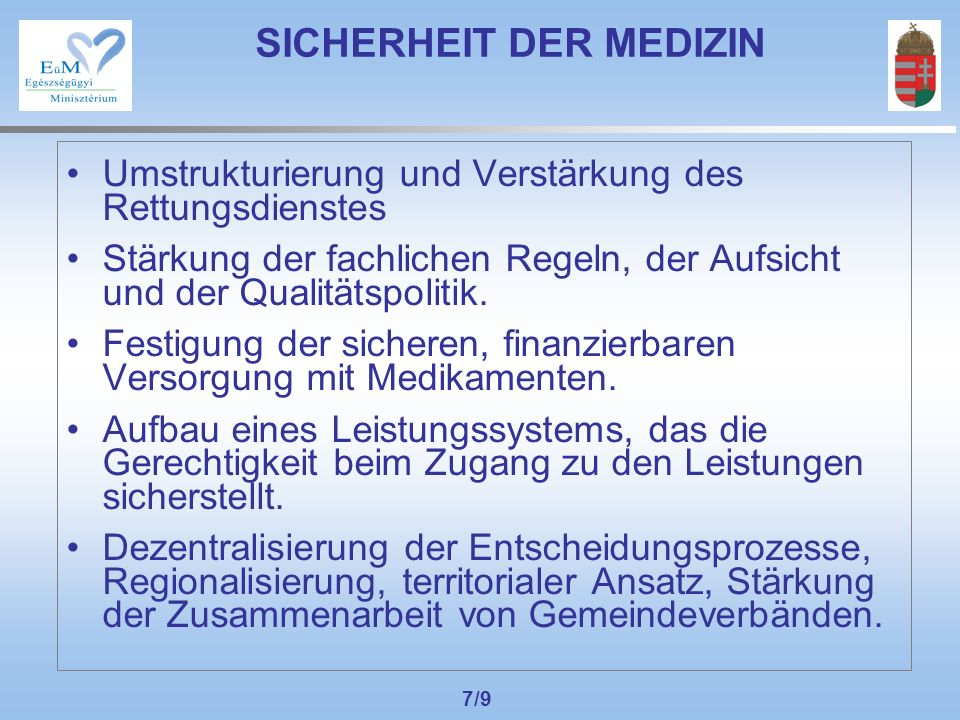 7/9 SICHERHEIT DER MEDIZIN Umstrukturierung und Verstärkung des Rettungsdienstes Stärkung der fachlichen Regeln, der Aufsicht und der Qualitätspolitik.