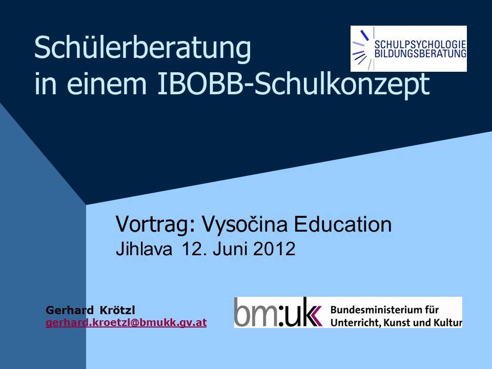 Schülerberatung in einem IBOBB-Schulkonzept Vortrag: Vyso čina Education Jihlava 12.
