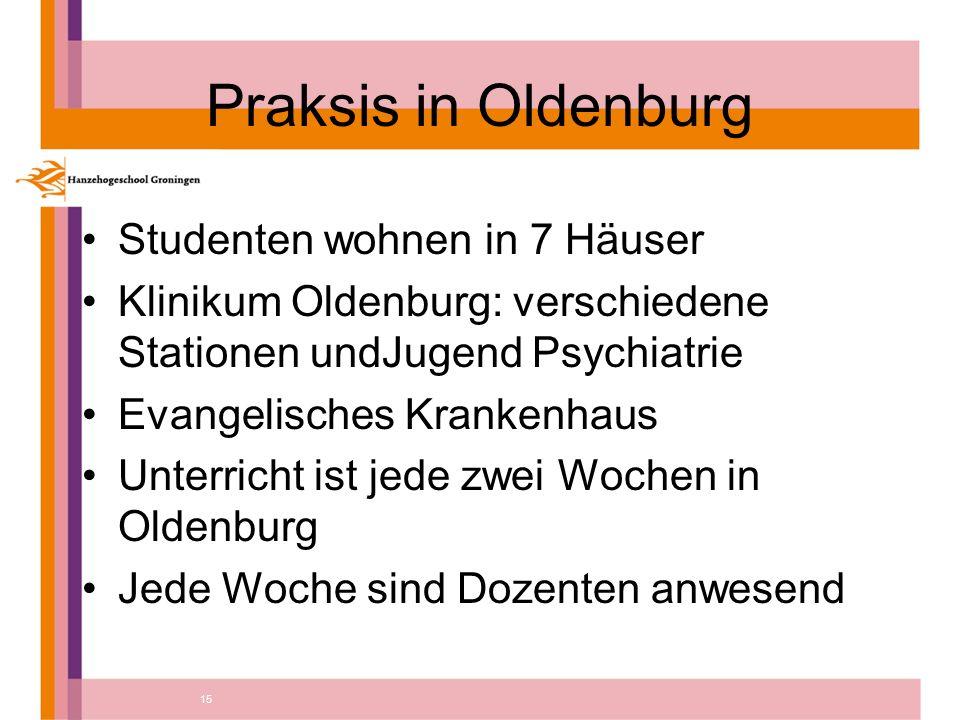 15 Praksis in Oldenburg Studenten wohnen in 7 Häuser Klinikum Oldenburg: verschiedene Stationen undJugend Psychiatrie Evangelisches Krankenhaus Unterricht ist jede zwei Wochen in Oldenburg Jede Woche sind Dozenten anwesend