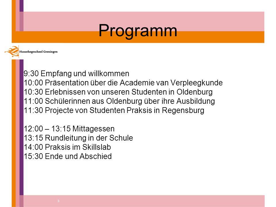 3 Programm 9:30 Empfang und willkommen 10:00 Präsentation über die Academie van Verpleegkunde 10:30 Erlebnissen von unseren Studenten in Oldenburg 11:00 Schülerinnen aus Oldenburg über ihre Ausbildung 11:30 Projecte von Studenten Praksis in Regensburg 12:00 – 13:15 Mittagessen 13:15 Rundleitung in der Schule 14:00 Praksis im Skillslab 15:30 Ende und Abschied