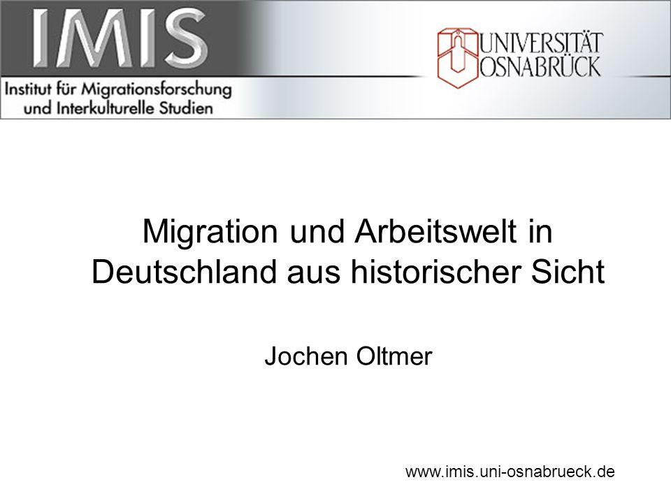 Migration und Arbeitswelt in Deutschland aus historischer Sicht Jochen Oltmer www.imis.uni-osnabrueck.de