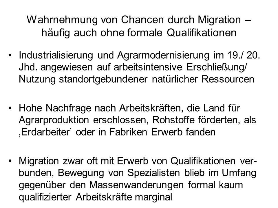 Wahrnehmung von Chancen durch Migration – häufig auch ohne formale Qualifikationen Industrialisierung und Agrarmodernisierung im 19./ 20.