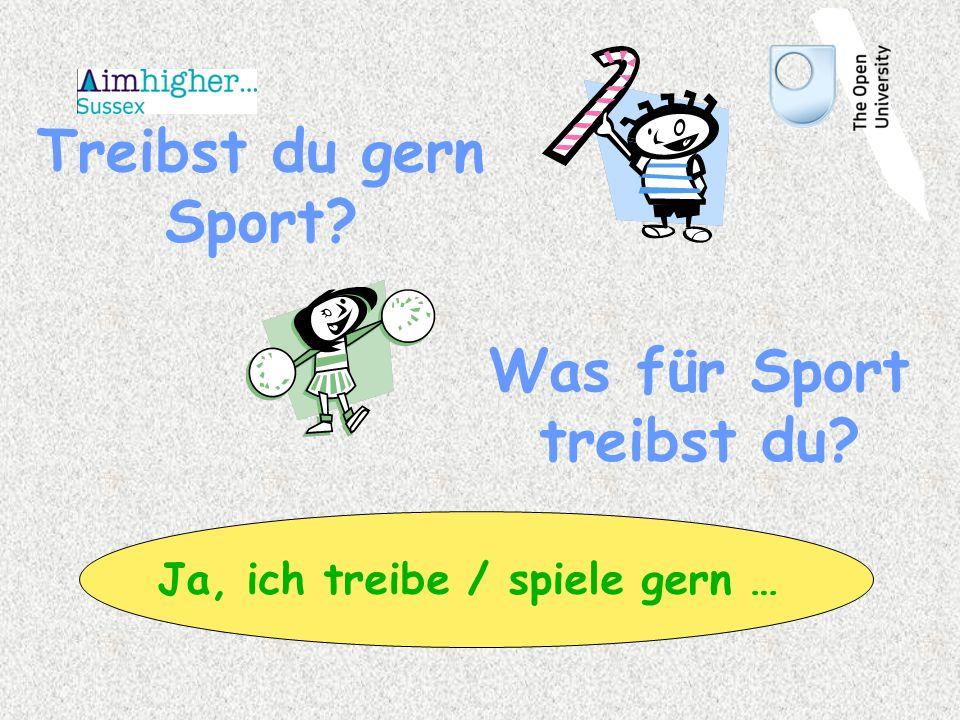 Treibst du gern Sport Was für Sport treibst du Ja, ich treibe / spiele gern …