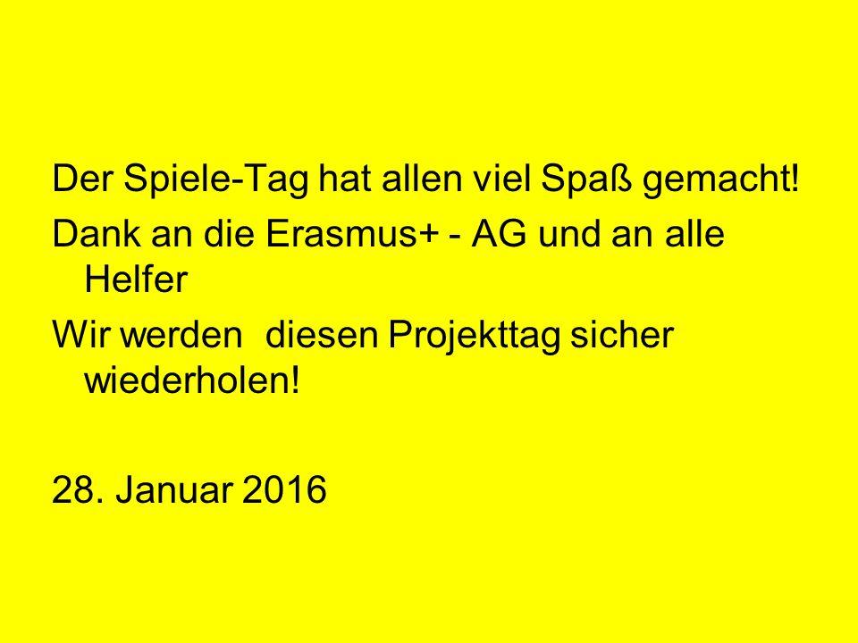 Der Spiele-Tag hat allen viel Spaß gemacht! Dank an die Erasmus+ - AG und an alle Helfer Wir werden diesen Projekttag sicher wiederholen! 28. Januar 2