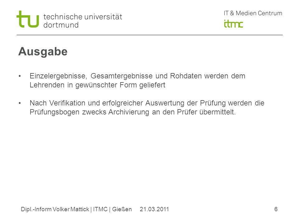 Dipl.-Inform Volker Mattick | ITMC | Gießen721.03.2011 Archivierung Momentan in Papierform durch den Lehrenden Hauptsächlich rechtliche Gründe