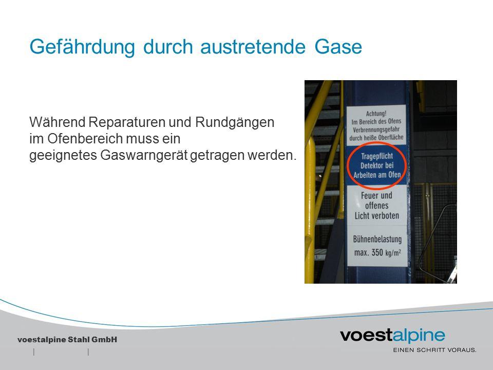 || voestalpine Stahl GmbH Gefährdung durch austretende Gase Das Gerät muss vor jeder Verwendung, wie in der Betriebsanleitung beschrieben, überprüft werden.