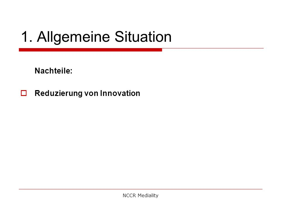 1. Allgemeine Situation Nachteile:  Reduzierung von Innovation NCCR Mediality