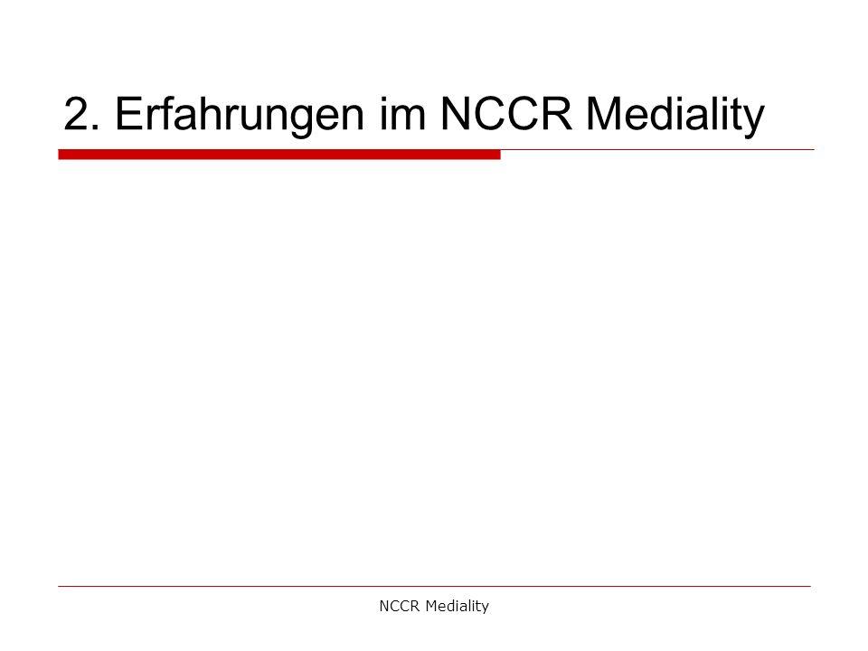 2. Erfahrungen im NCCR Mediality NCCR Mediality