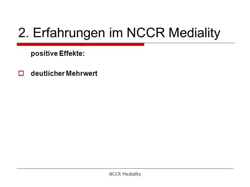 2. Erfahrungen im NCCR Mediality positive Effekte:  deutlicher Mehrwert NCCR Mediality