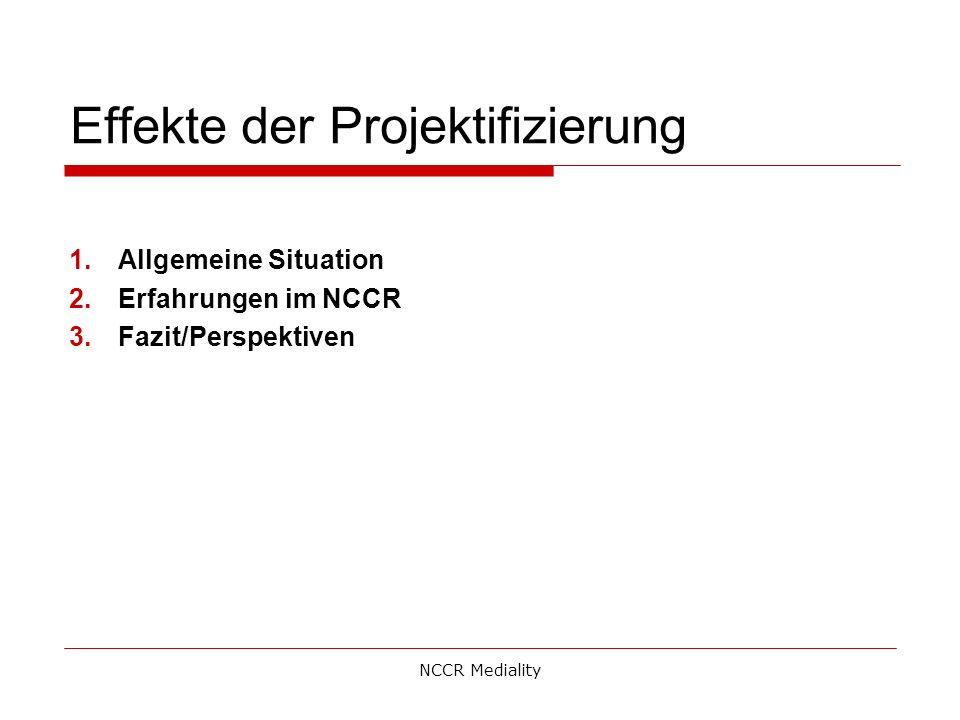 Effekte der Projektifizierung 1.Allgemeine Situation 2.Erfahrungen im NCCR 3.Fazit/Perspektiven NCCR Mediality