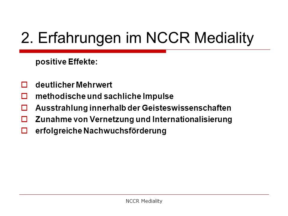 2. Erfahrungen im NCCR Mediality positive Effekte:  deutlicher Mehrwert  methodische und sachliche Impulse  Ausstrahlung innerhalb der Geisteswisse