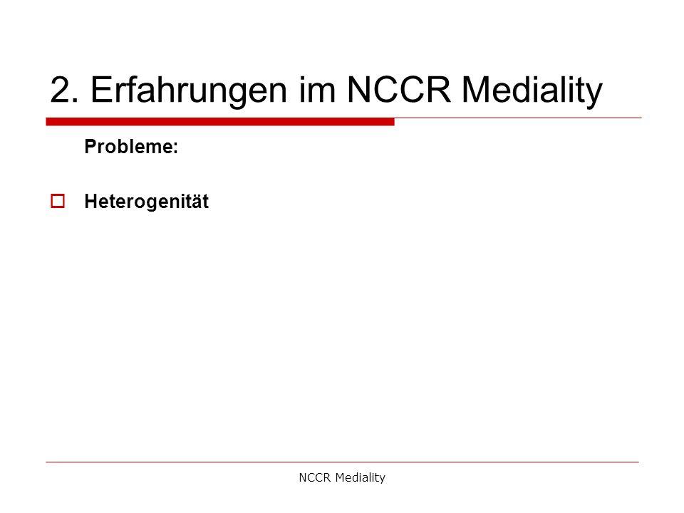 2. Erfahrungen im NCCR Mediality Probleme:  Heterogenität NCCR Mediality