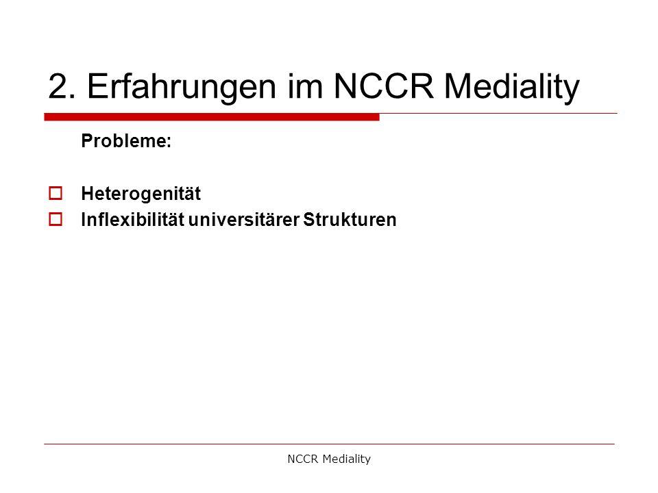 2. Erfahrungen im NCCR Mediality Probleme:  Heterogenität  Inflexibilität universitärer Strukturen NCCR Mediality