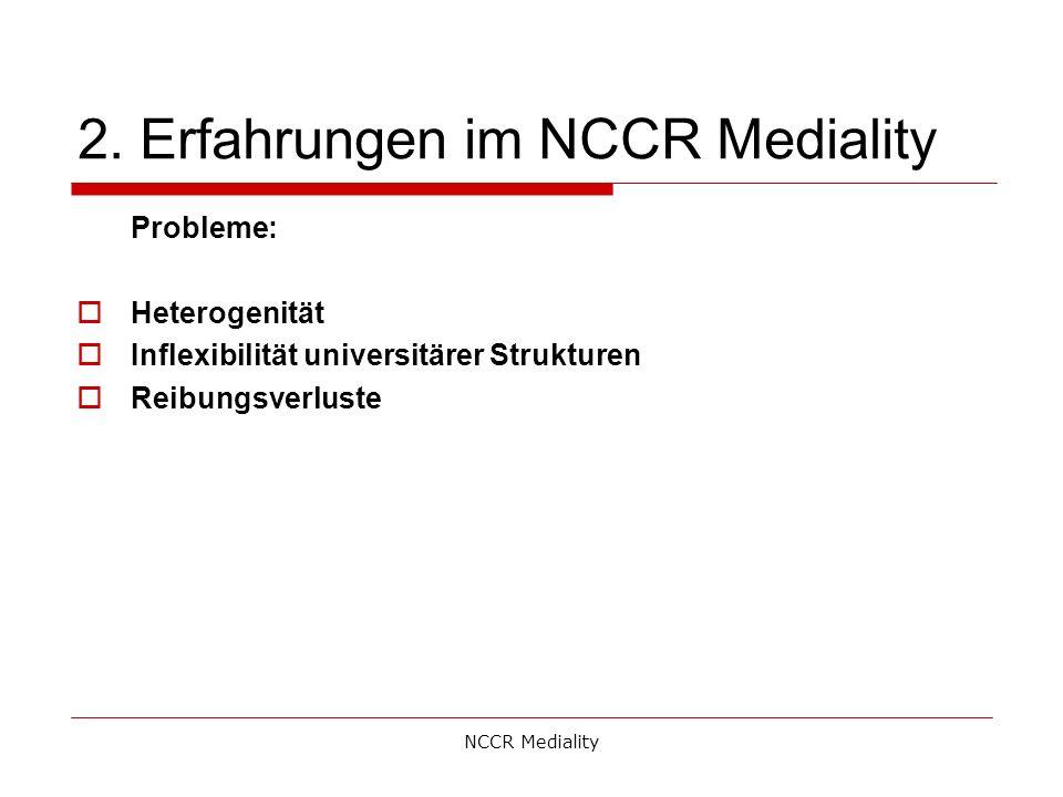 2. Erfahrungen im NCCR Mediality Probleme:  Heterogenität  Inflexibilität universitärer Strukturen  Reibungsverluste NCCR Mediality