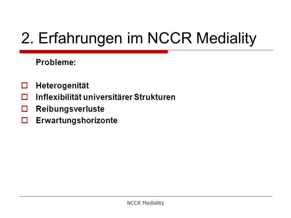 2. Erfahrungen im NCCR Mediality Probleme:  Heterogenität  Inflexibilität universitärer Strukturen  Reibungsverluste  Erwartungshorizonte NCCR Med