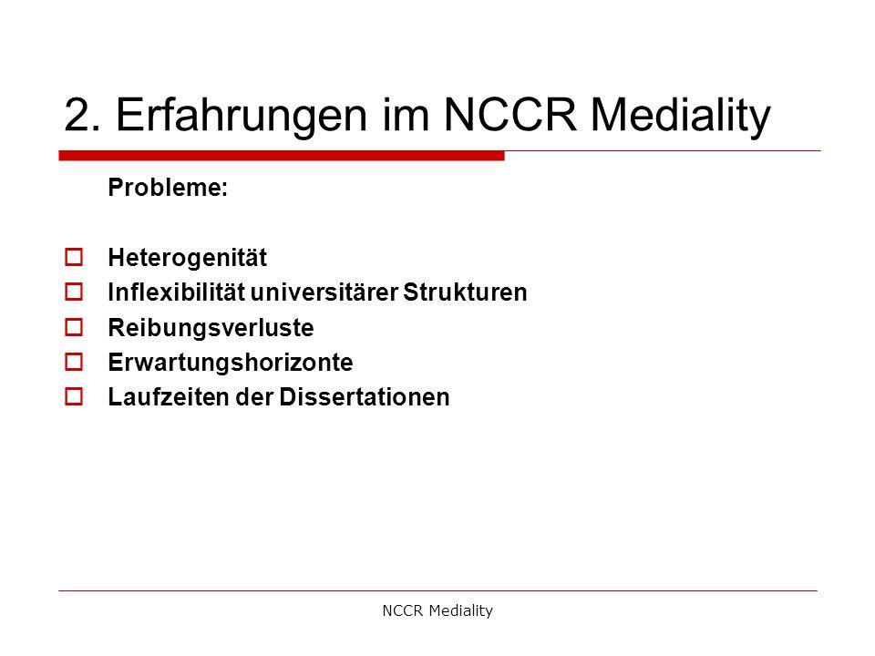 2. Erfahrungen im NCCR Mediality Probleme:  Heterogenität  Inflexibilität universitärer Strukturen  Reibungsverluste  Erwartungshorizonte  Laufze