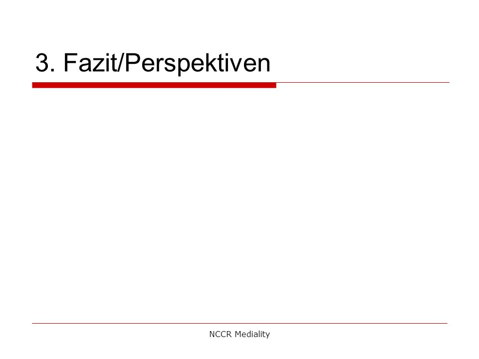 3. Fazit/Perspektiven NCCR Mediality