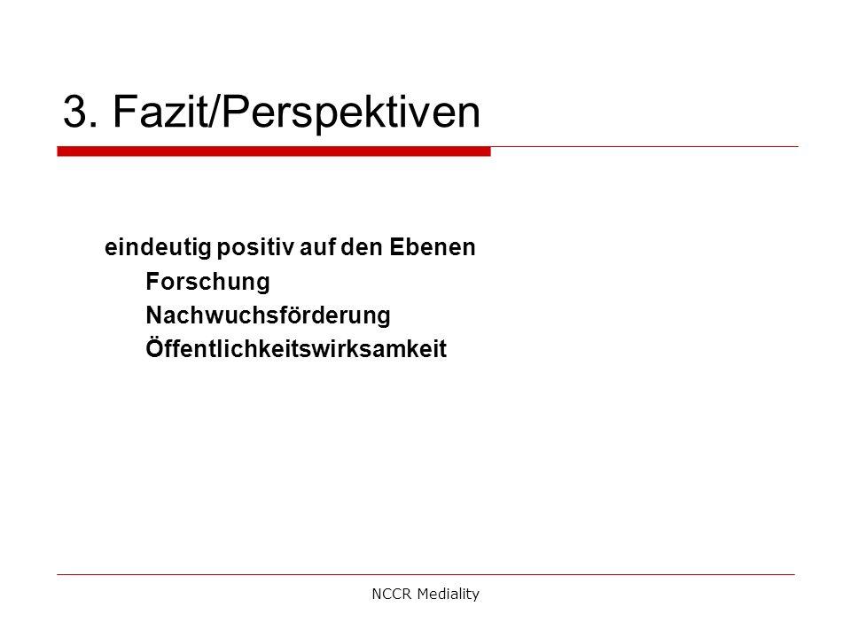 3. Fazit/Perspektiven eindeutig positiv auf den Ebenen Forschung Nachwuchsförderung Öffentlichkeitswirksamkeit NCCR Mediality