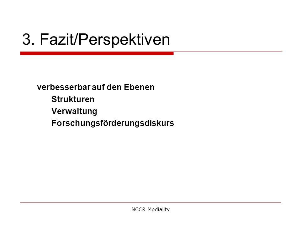 3. Fazit/Perspektiven verbesserbar auf den Ebenen Strukturen Verwaltung Forschungsförderungsdiskurs NCCR Mediality