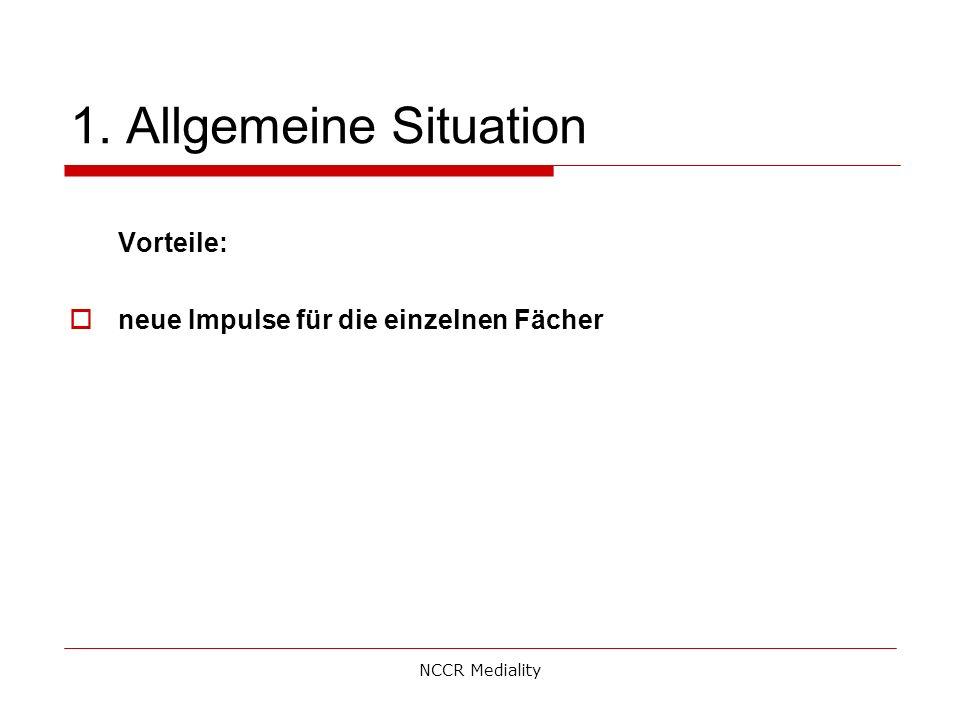 1. Allgemeine Situation Vorteile:  neue Impulse für die einzelnen Fächer NCCR Mediality