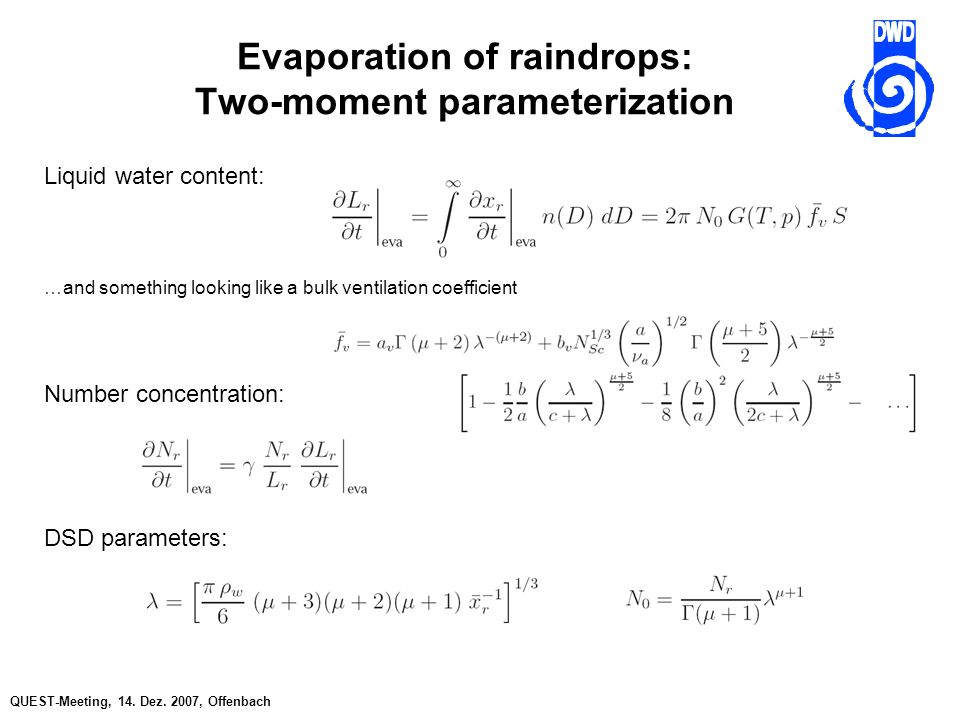 QUEST-Meeting, 14. Dez. 2007, Offenbach Evaporation of raindrops: Two-moment parameterization Liquid water content: …and something looking like a bulk