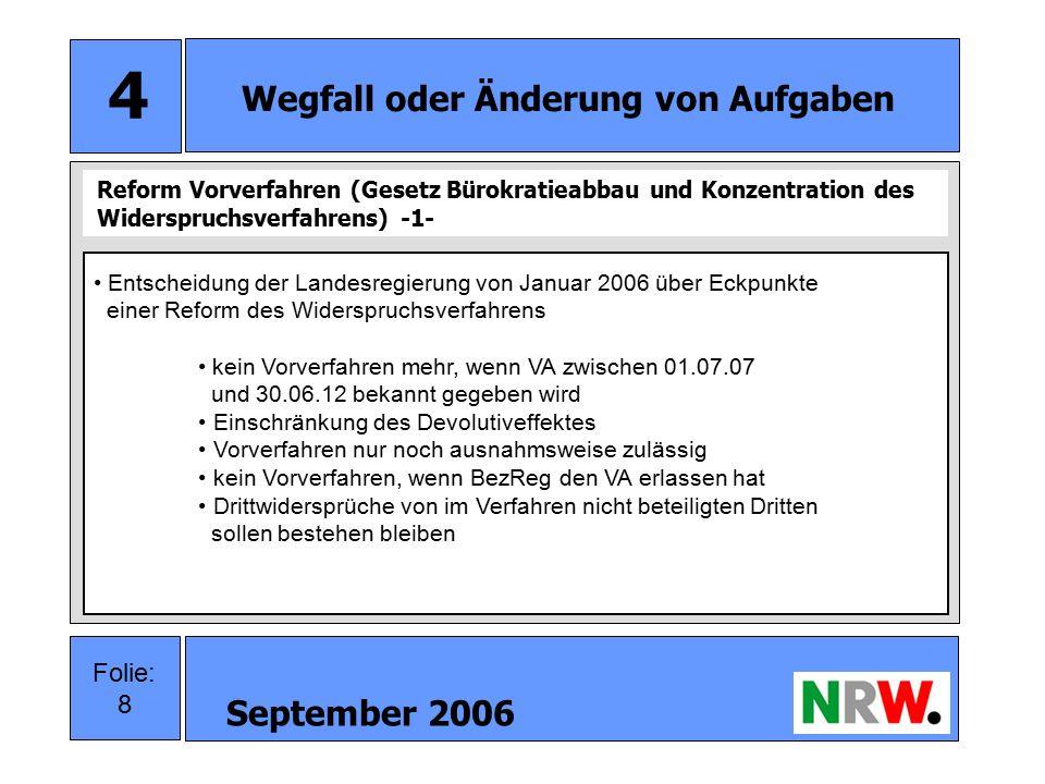 September 2006 9 Folie: 9 4 Wegfall oder Änderung von Aufgaben in Fällen, in denen das Vorverfahren nicht entfällt, sind die Ausgangsbehörden bei Pflichtaufgaben zur Erfüllung nach Weisung auch für die Entscheidung über den Widerspruch zuständig.