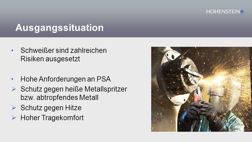 Ausgangssituation Schweißer sind zahlreichen Risiken ausgesetzt Hohe Anforderungen an PSA  Schutz gegen heiße Metallspritzer bzw.