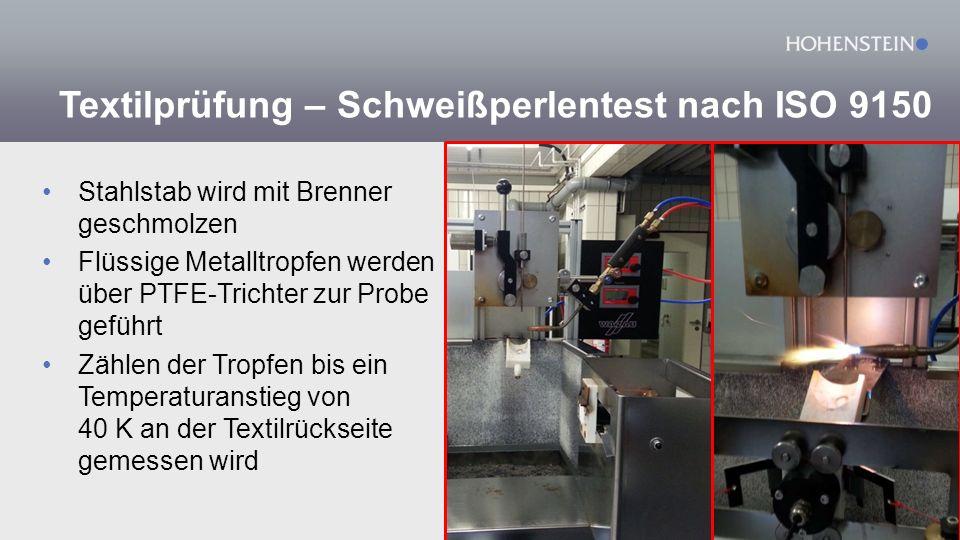 Textilprüfung – Schweißperlentest nach ISO 9150 Stahlstab wird mit Brenner geschmolzen Flüssige Metalltropfen werden über PTFE-Trichter zur Probe geführt Zählen der Tropfen bis ein Temperaturanstieg von 40 K an der Textilrückseite gemessen wird