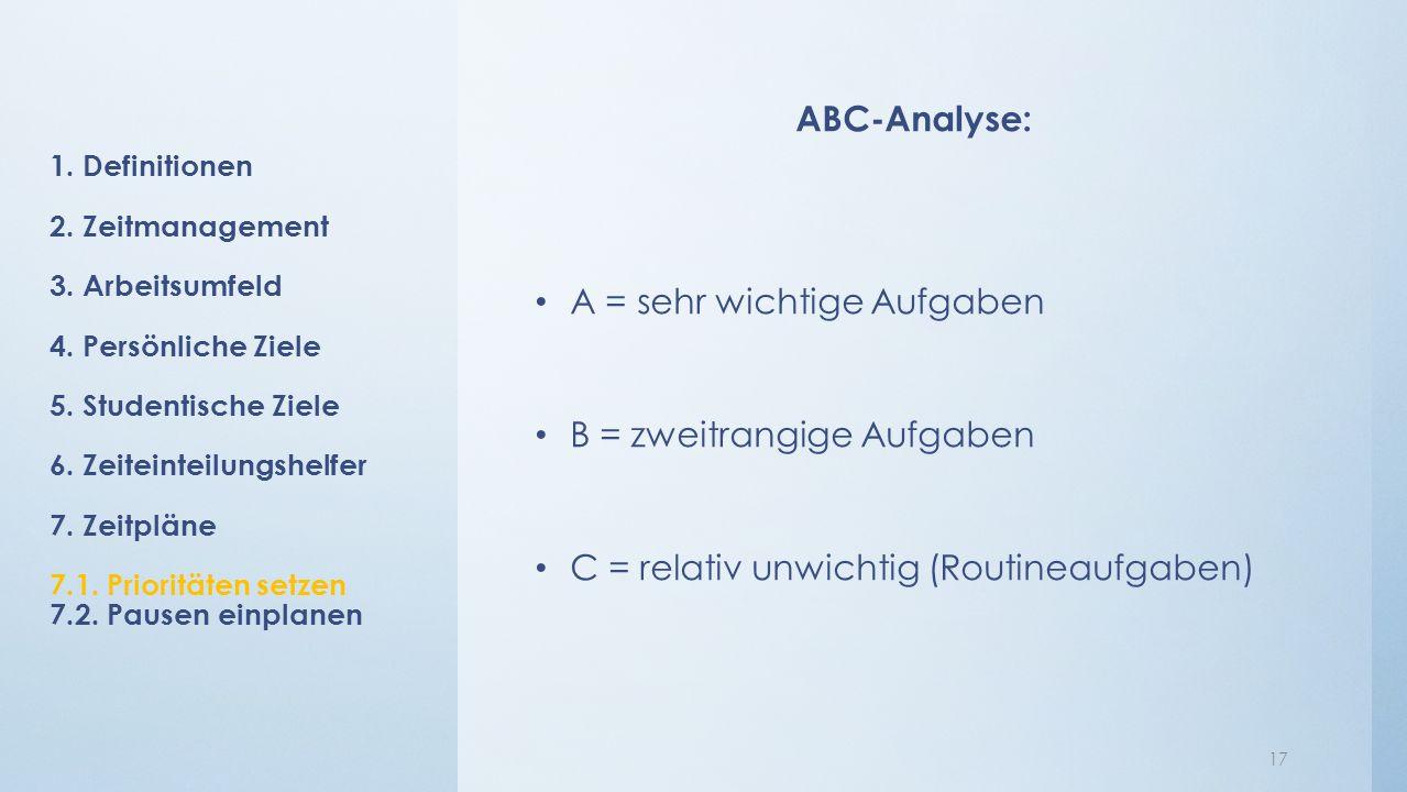 ABC-Analyse: A = sehr wichtige Aufgaben B = zweitrangige Aufgaben C = relativ unwichtig (Routineaufgaben) 17 1.