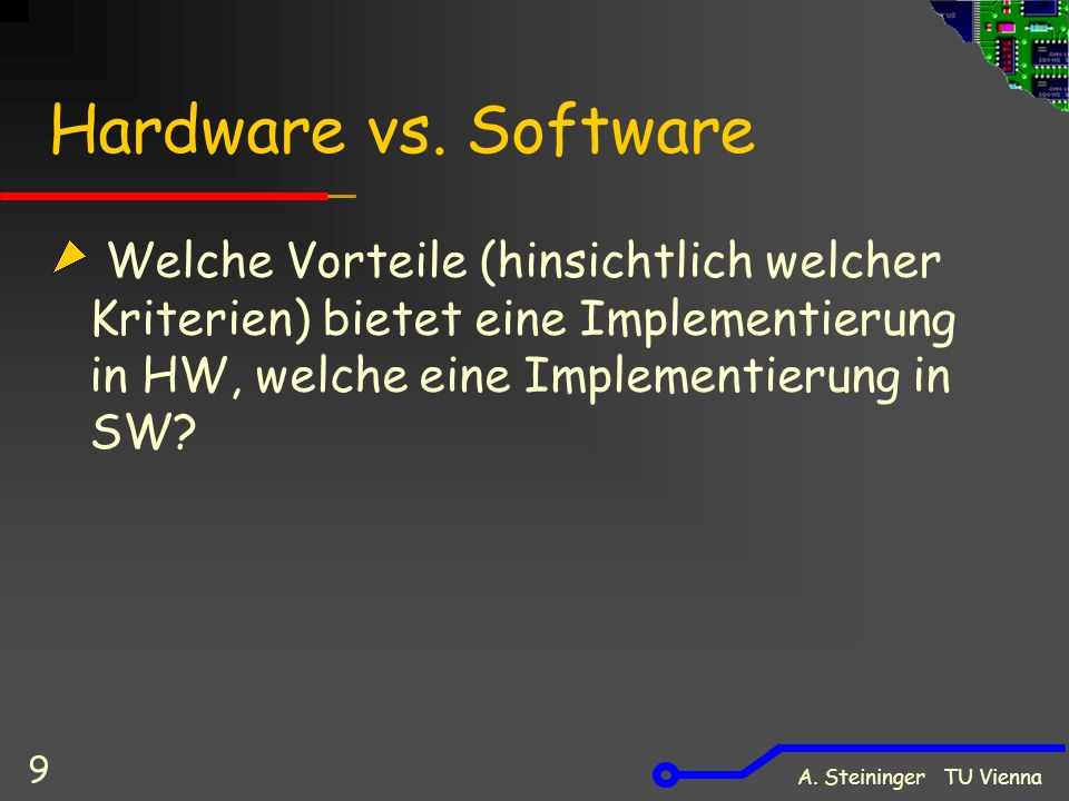 A. Steininger TU Vienna 9 Hardware vs.