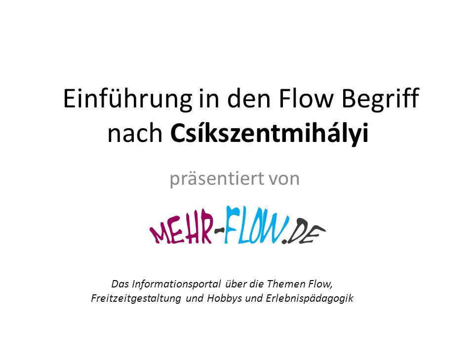 Einführung in den Flow Begriff nach Csíkszentmihályi präsentiert von Das Informationsportal über die Themen Flow, Freitzeitgestaltung und Hobbys und Erlebnispädagogik