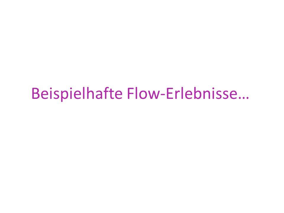 Beispielhafte Flow-Erlebnisse…