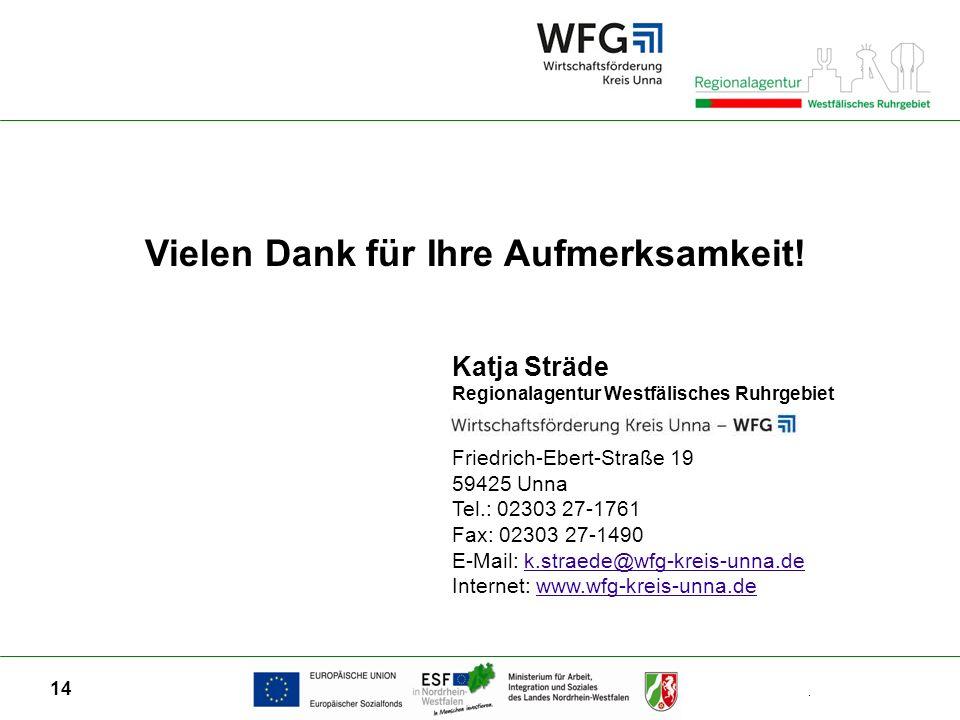 14 Katja Sträde Regionalagentur Westfälisches Ruhrgebiet Friedrich-Ebert-Straße 19 59425 Unna Tel.: 02303 27-1761 Fax: 02303 27-1490 E-Mail: k.straede@wfg-kreis-unna.dek.straede@wfg-kreis-unna.de Internet: www.wfg-kreis-unna.dewww.wfg-kreis-unna.de Vielen Dank für Ihre Aufmerksamkeit!