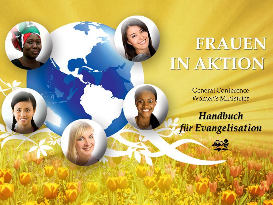 FRAUEN IN AKTION Kapitel 10 Kapitel 10 Evangelisation II: Ausbildung und Arbeitskreise General Conference Women's Ministries Department