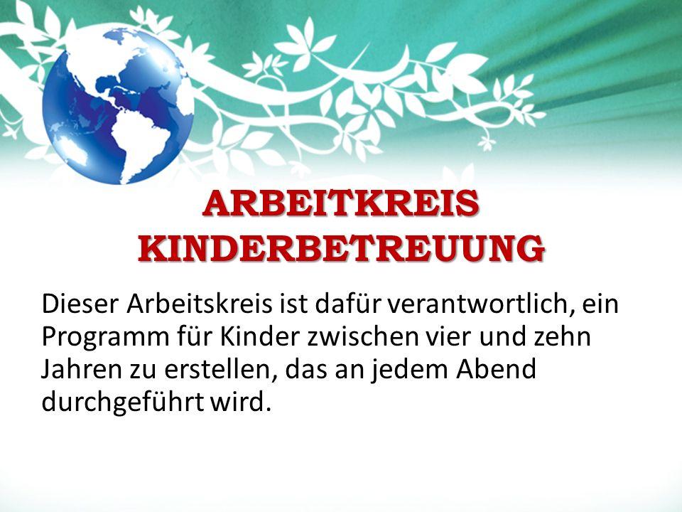 ARBEITKREIS KINDERBETREUUNG Dieser Arbeitskreis ist dafür verantwortlich, ein Programm für Kinder zwischen vier und zehn Jahren zu erstellen, das an jedem Abend durchgeführt wird.